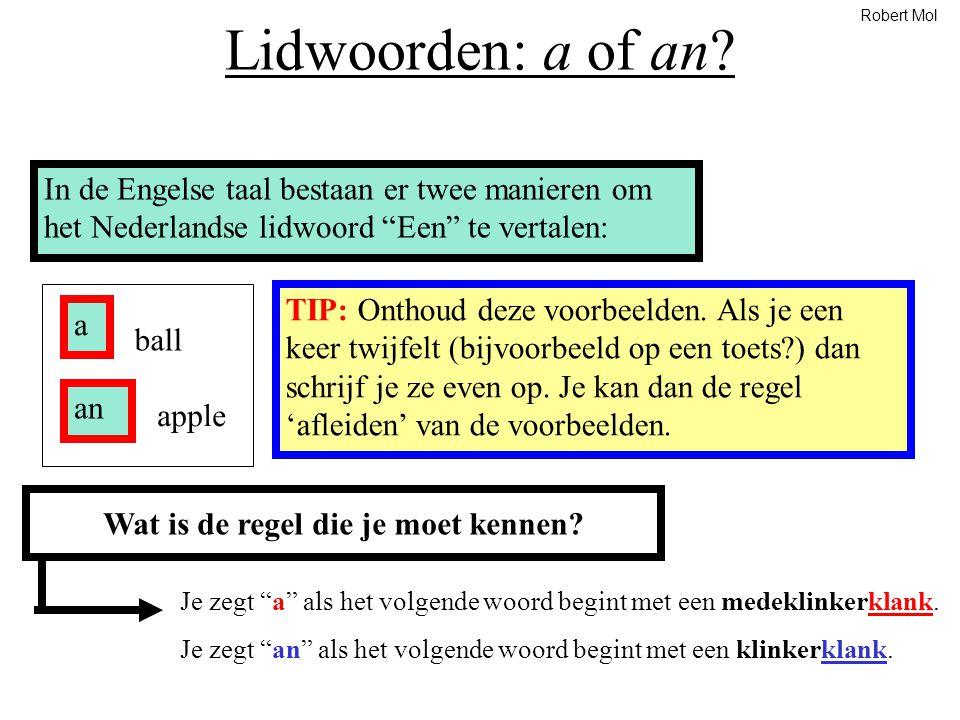 """Lidwoorden: a of an? In de Engelse taal bestaan er twee manieren om het Nederlandse lidwoord """"Een"""" te vertalen: a an ball apple TIP: Onthoud deze voor"""