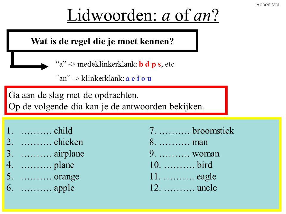 "Lidwoorden: a of an? Wat is de regel die je moet kennen? ""a"" -> medeklinkerklank: b d p s, etc ""an"" -> klinkerklank: a e i o u Ga aan de slag met de o"