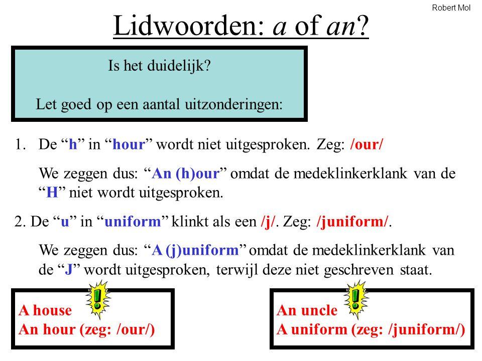"""Lidwoorden: a of an? Is het duidelijk? Let goed op een aantal uitzonderingen: 1.De """"h"""" in """"hour"""" wordt niet uitgesproken. Zeg: /our/ We zeggen dus: """"A"""