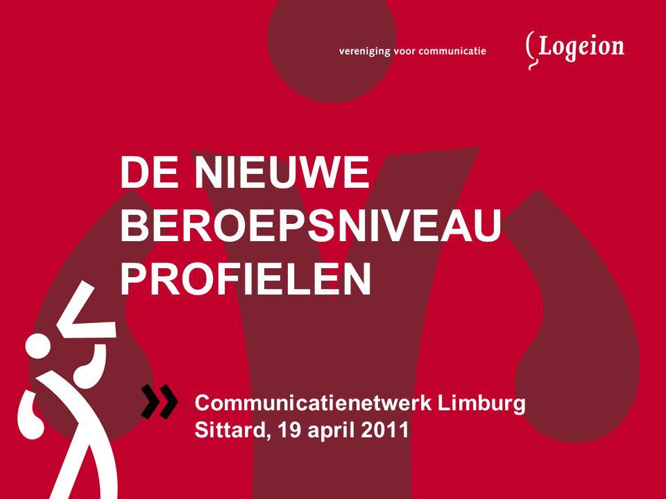 DE NIEUWE BEROEPSNIVEAU PROFIELEN Communicatienetwerk Limburg Sittard, 19 april 2011
