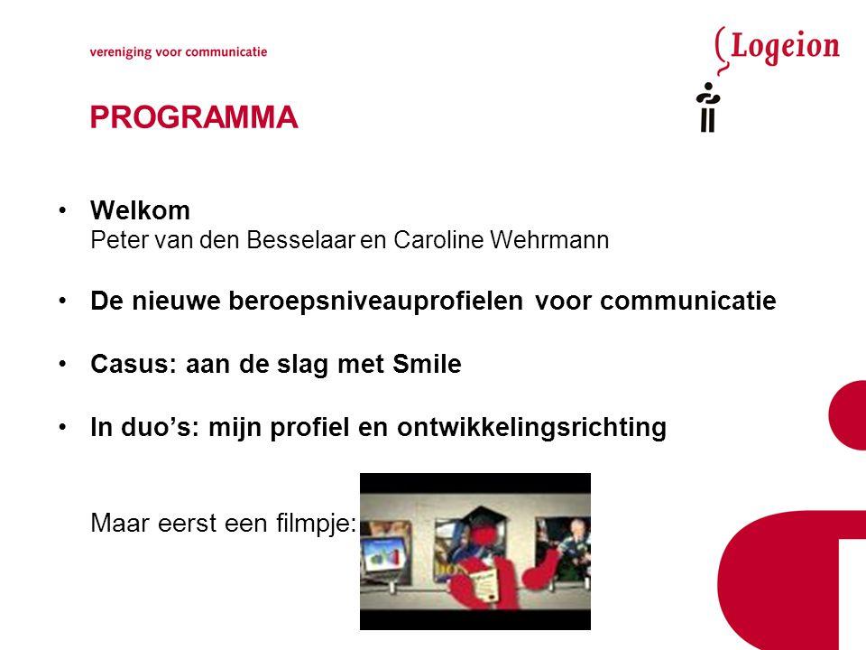 PROGRAMMA Welkom Peter van den Besselaar en Caroline Wehrmann De nieuwe beroepsniveauprofielen voor communicatie Casus: aan de slag met Smile In duo's