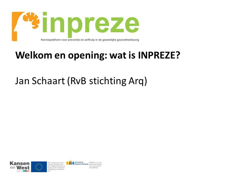 Welkom en opening: wat is INPREZE? Jan Schaart (RvB stichting Arq)