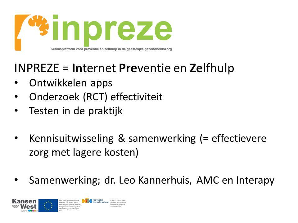INPREZE = Internet Preventie en Zelfhulp Ontwikkelen apps Onderzoek (RCT) effectiviteit Testen in de praktijk Kennisuitwisseling & samenwerking (= eff