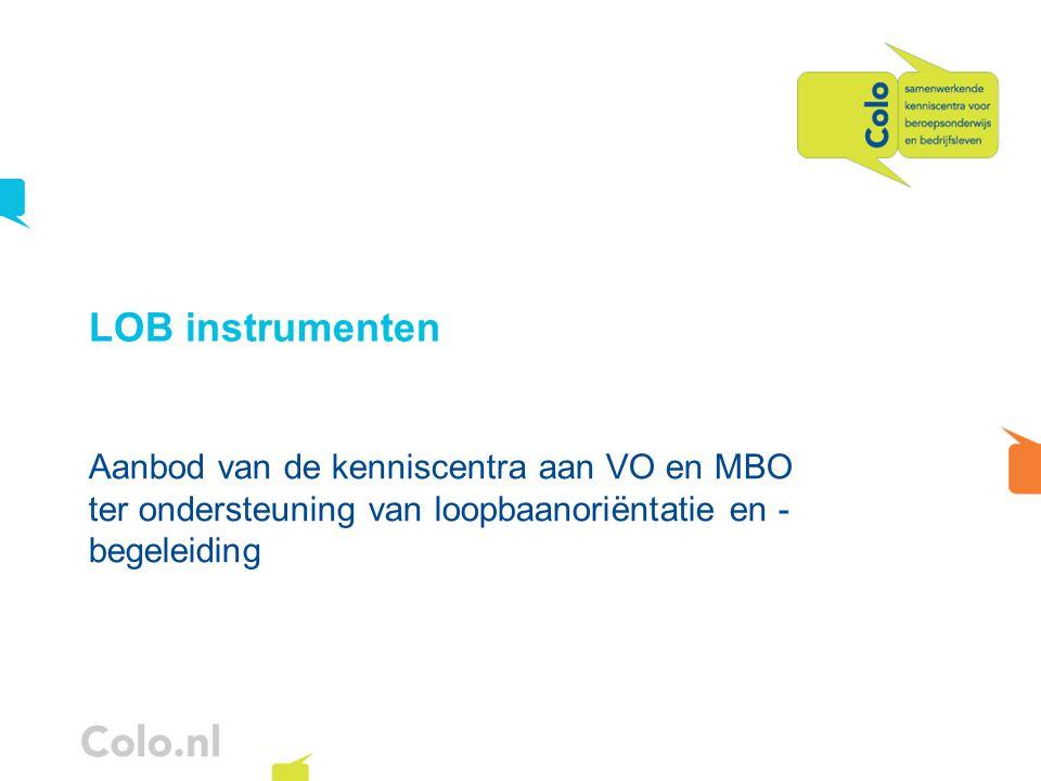 LOB instrumenten Aanbod van de kenniscentra aan VO en MBO ter ondersteuning van loopbaanoriëntatie en - begeleiding