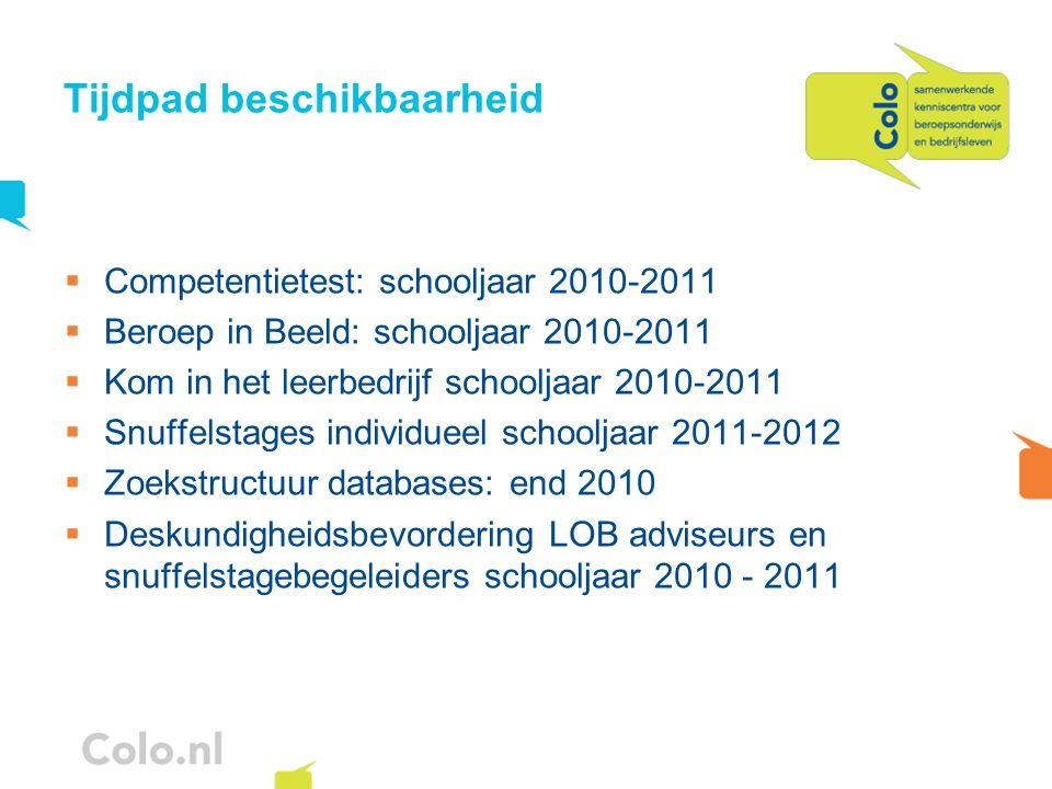 Tijdpad beschikbaarheid  Competentietest: schooljaar 2010-2011  Beroep in Beeld: schooljaar 2010-2011  Kom in het leerbedrijf schooljaar 2010-2011