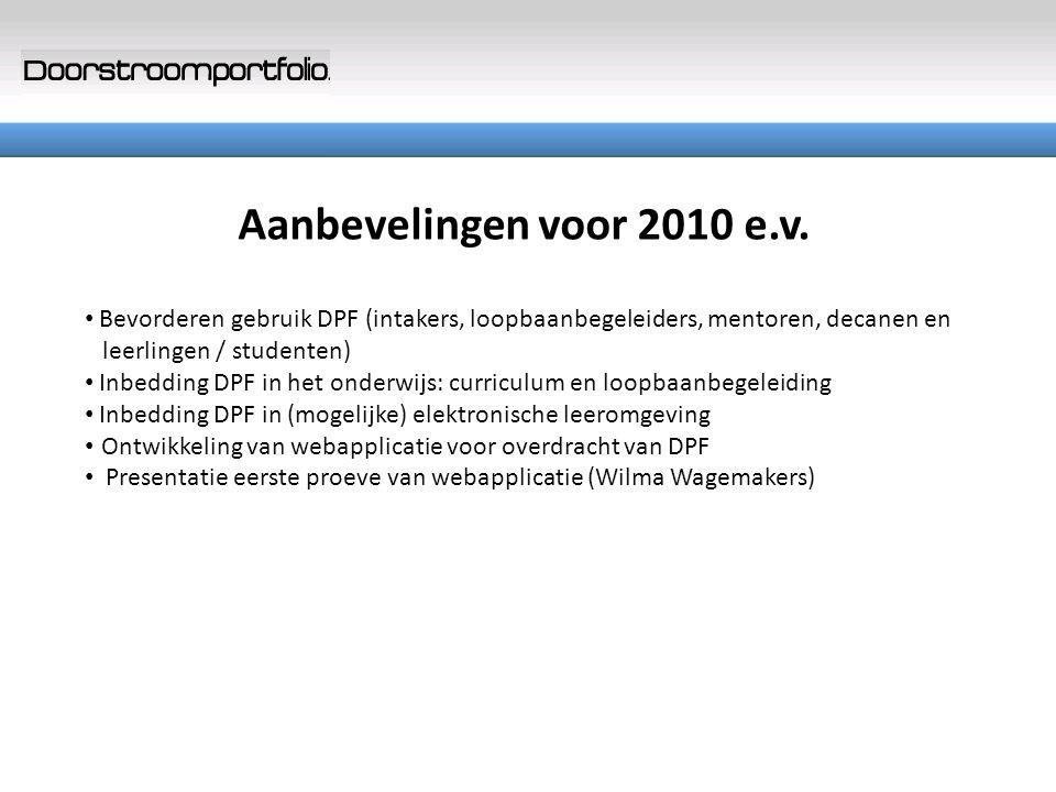 Aanbevelingen voor 2010 e.v. Bevorderen gebruik DPF (intakers, loopbaanbegeleiders, mentoren, decanen en leerlingen / studenten) Inbedding DPF in het