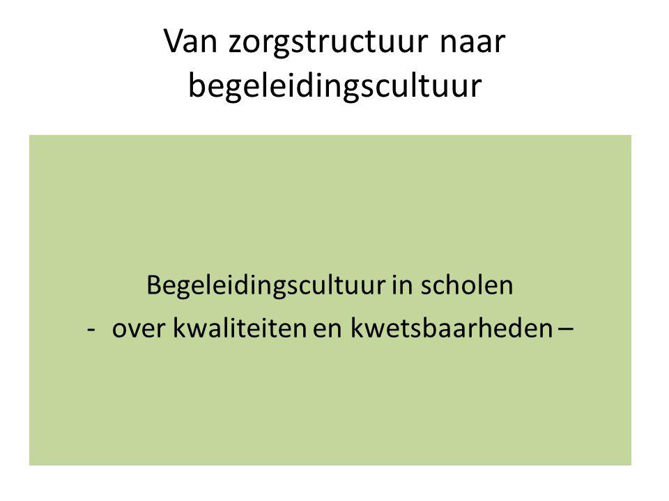 Van zorgstructuur naar begeleidingscultuur Begeleidingscultuur in scholen -over kwaliteiten en kwetsbaarheden –