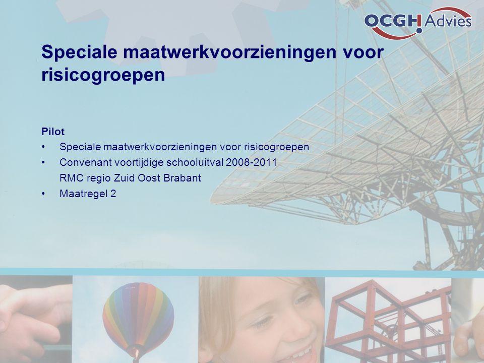 Speciale maatwerkvoorzieningen voor risicogroepen Pilot Speciale maatwerkvoorzieningen voor risicogroepen Convenant voortijdige schooluitval 2008-2011 RMC regio Zuid Oost Brabant Maatregel 2