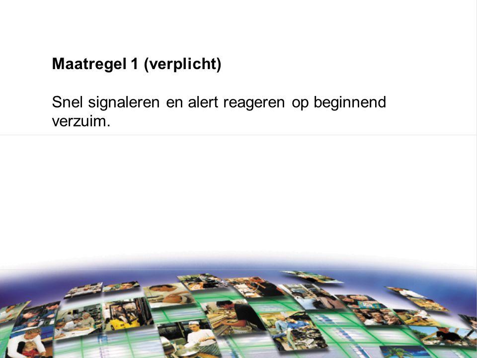 Maatregel 1 (verplicht) Snel signaleren en alert reageren op beginnend verzuim.