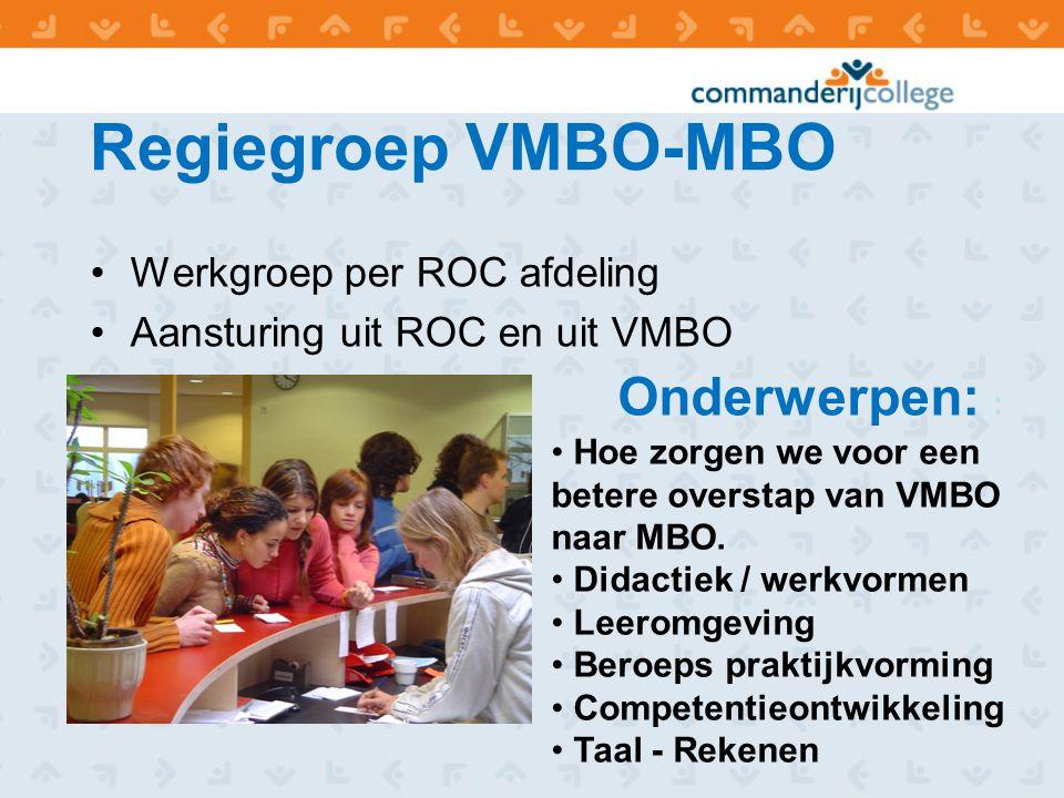Regiegroep VMBO-MBO Werkgroep per ROC afdeling Aansturing uit ROC en uit VMBO Onderwerpen: : Hoe zorgen we voor een betere overstap van VMBO naar MBO.