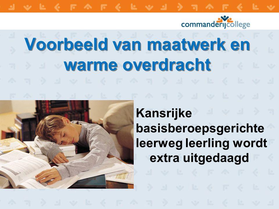 Voorbeeld van maatwerk en warme overdracht Kansrijke basisberoepsgerichte leerweg leerling wordt extra uitgedaagd