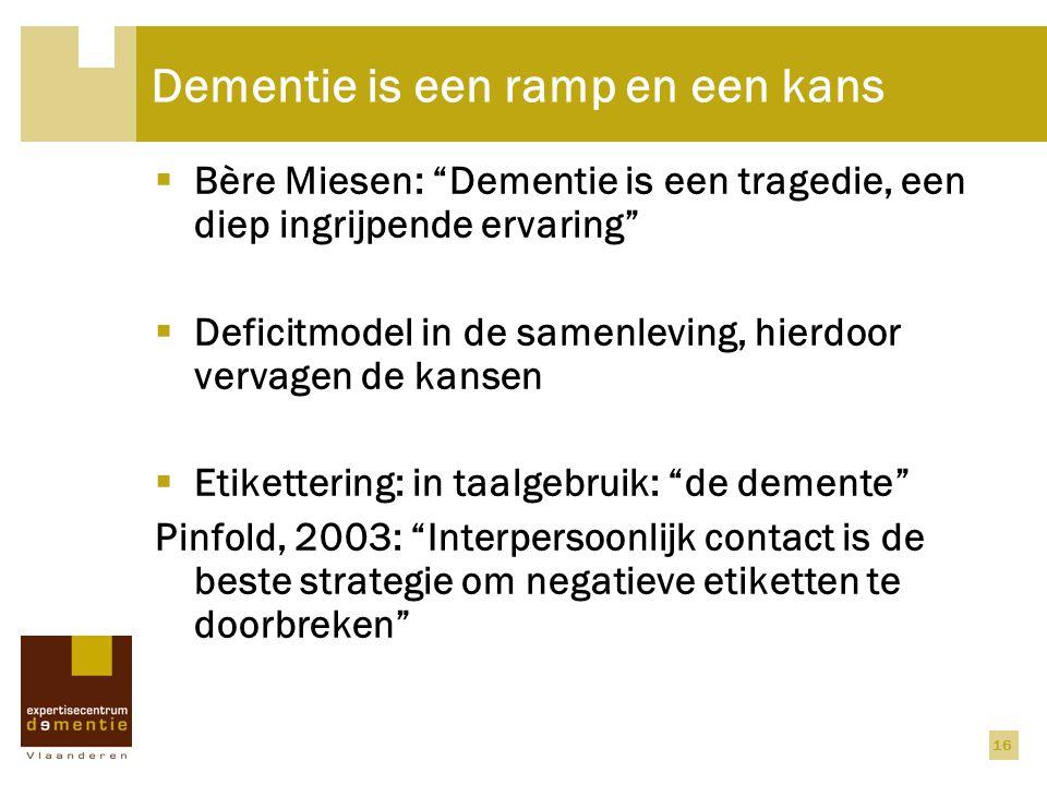 """16 Dementie is een ramp en een kans  Bère Miesen: """"Dementie is een tragedie, een diep ingrijpende ervaring""""  Deficitmodel in de samenleving, hierdoo"""