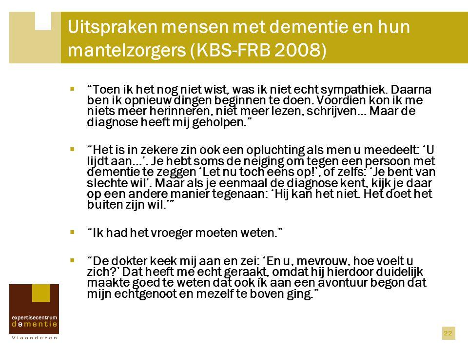 """22 Uitspraken mensen met dementie en hun mantelzorgers (KBS-FRB 2008)  """"Toen ik het nog niet wist, was ik niet echt sympathiek. Daarna ben ik opnieuw"""