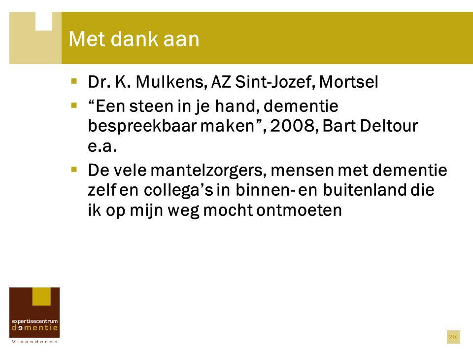 """28 Met dank aan  Dr. K. Mulkens, AZ Sint-Jozef, Mortsel  """"Een steen in je hand, dementie bespreekbaar maken"""", 2008, Bart Deltour e.a.  De vele mant"""