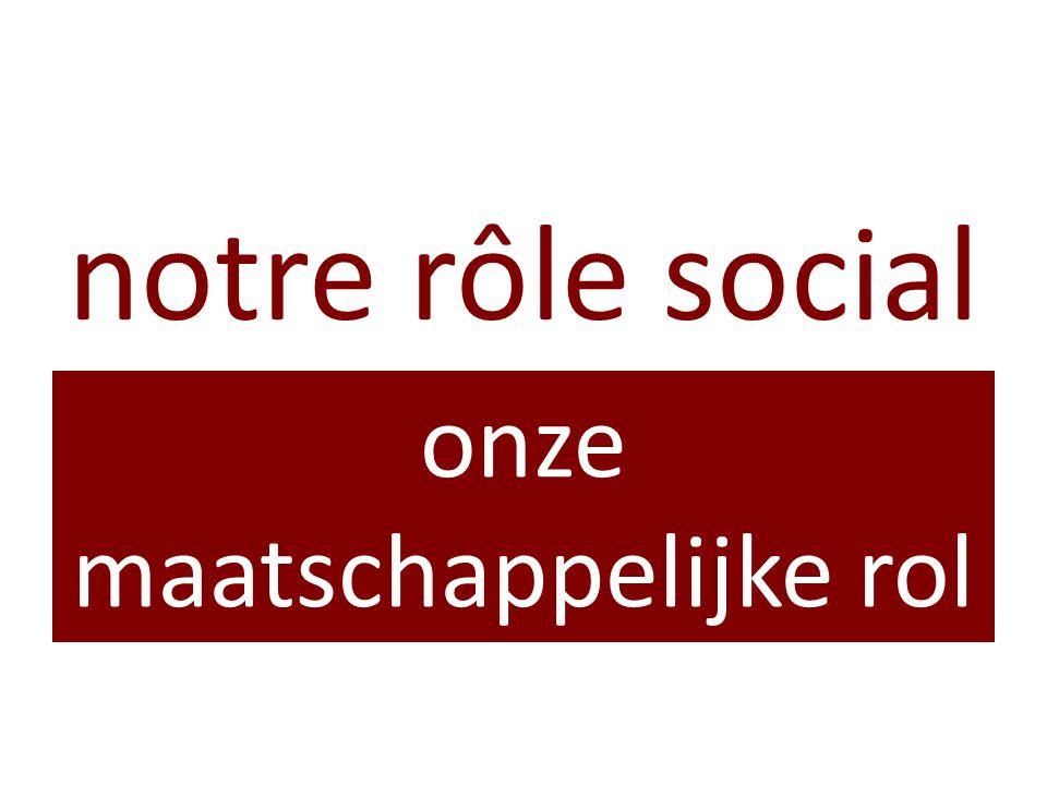 notre rôle social onze maatschappelijke rol