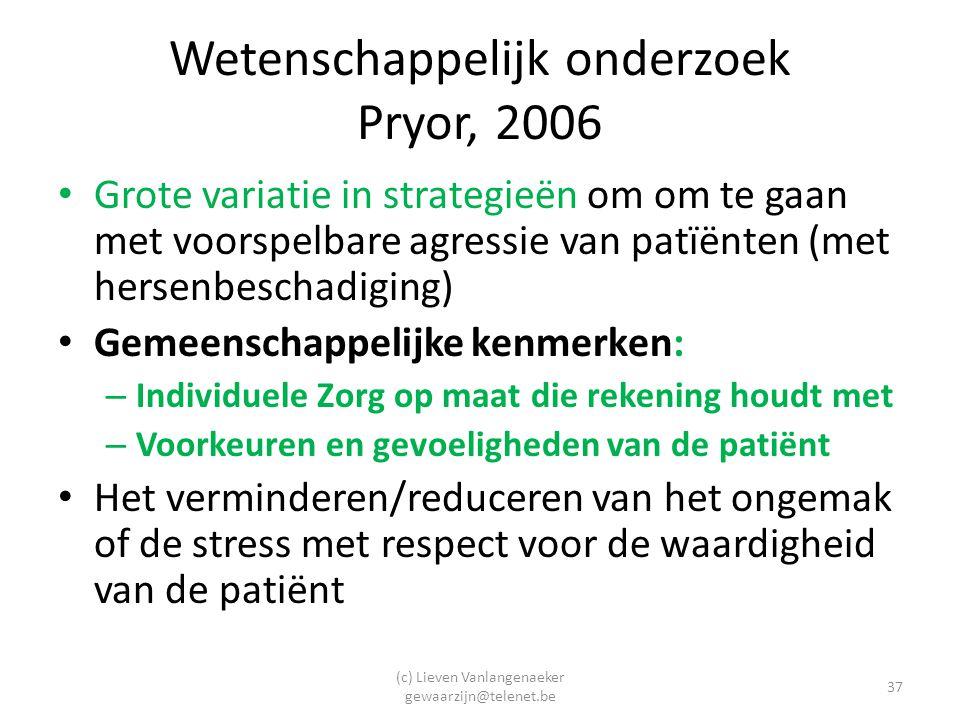 (c) Lieven Vanlangenaeker gewaarzijn@telenet.be 37 Wetenschappelijk onderzoek Pryor, 2006 Grote variatie in strategieën om om te gaan met voorspelbare agressie van patïënten (met hersenbeschadiging) Gemeenschappelijke kenmerken: – Individuele Zorg op maat die rekening houdt met – Voorkeuren en gevoeligheden van de patiënt Het verminderen/reduceren van het ongemak of de stress met respect voor de waardigheid van de patiënt