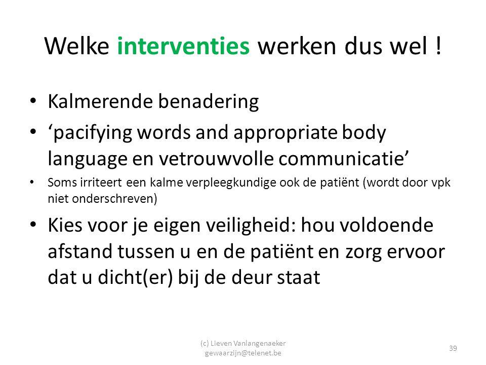 (c) Lieven Vanlangenaeker gewaarzijn@telenet.be 39 Welke interventies werken dus wel .