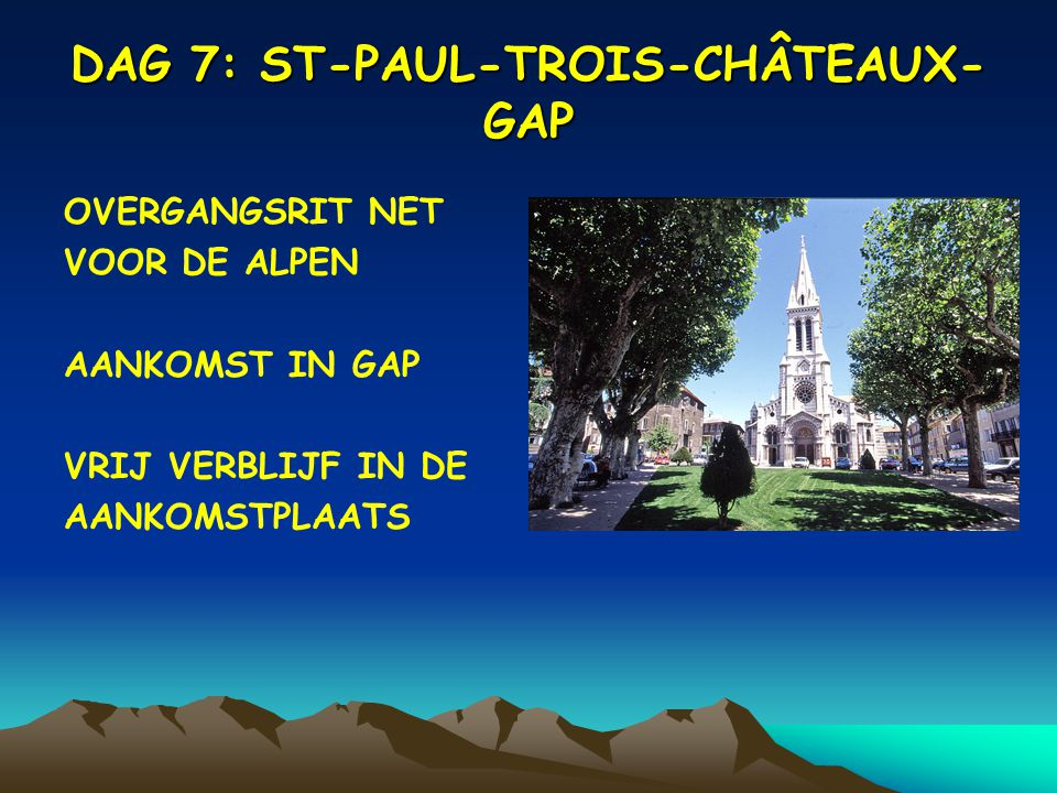 DAG 7: ST-PAUL-TROIS-CHÂTEAUX- GAP OVERGANGSRIT NET VOOR DE ALPEN AANKOMST IN GAP VRIJ VERBLIJF IN DE AANKOMSTPLAATS