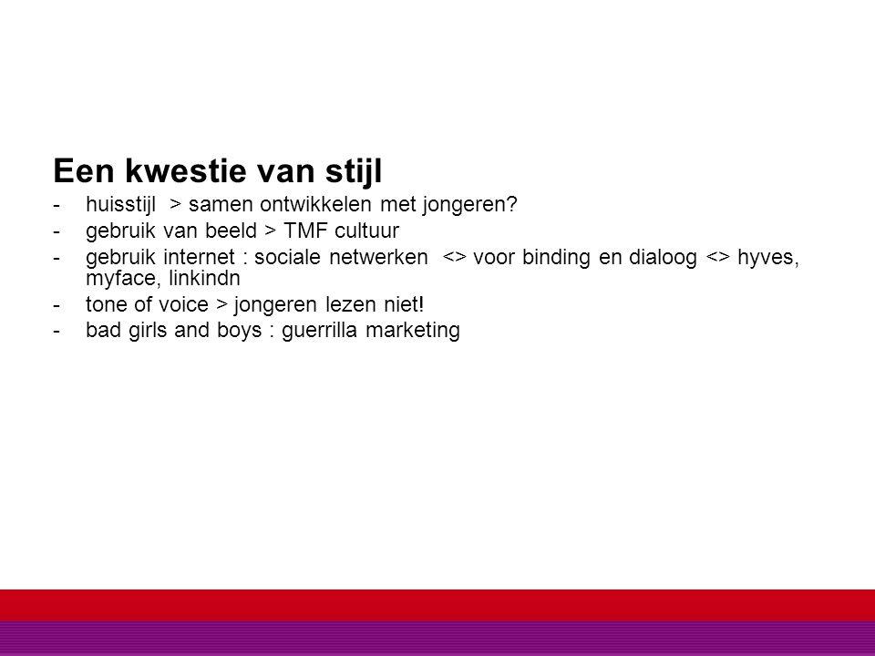 EEN KWESTIE VAN STIJL Een kwestie van stijl -huisstijl > samen ontwikkelen met jongeren? -gebruik van beeld > TMF cultuur -gebruik internet : sociale