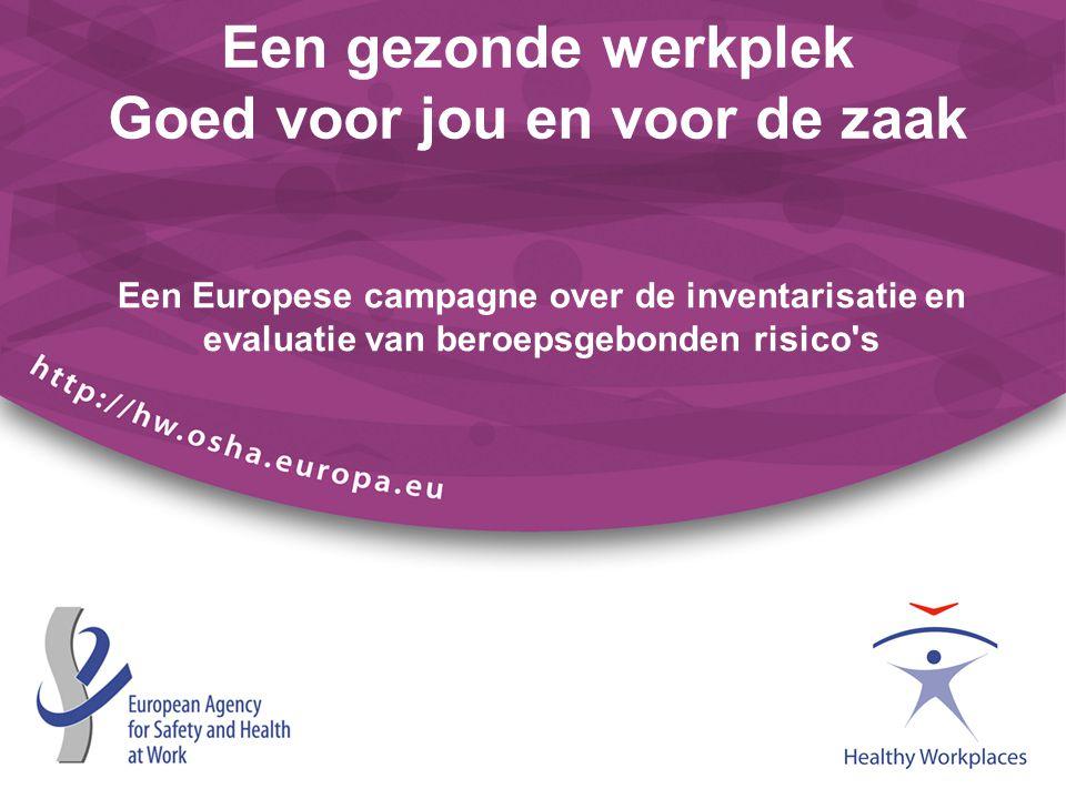 Een gezonde werkplek Goed voor jou en voor de zaak Een Europese campagne over de inventarisatie en evaluatie van beroepsgebonden risico s