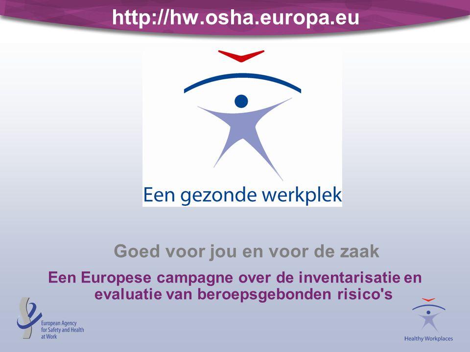 http://hw.osha.europa.eu Goed voor jou en voor de zaak Een Europese campagne over de inventarisatie en evaluatie van beroepsgebonden risico s