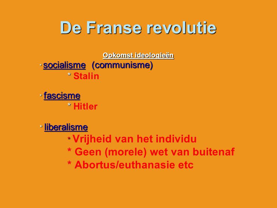 De Franse revolutie Opkomst ideologieën * socialisme (communisme) * * Stalin * fascisme * * Hitler * liberalisme * liberalisme * * Vrijheid van het in