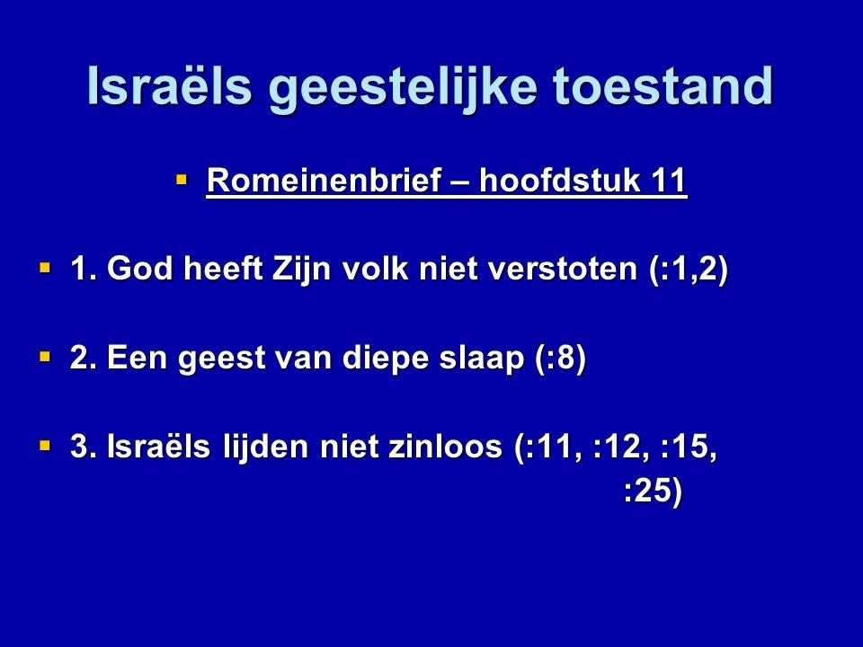 Israëls geestelijke toestand  Romeinenbrief – hoofdstuk 11  1. God heeft Zijn volk niet verstoten (:1,2)  2. Een geest van diepe slaap (:8)  3. Is