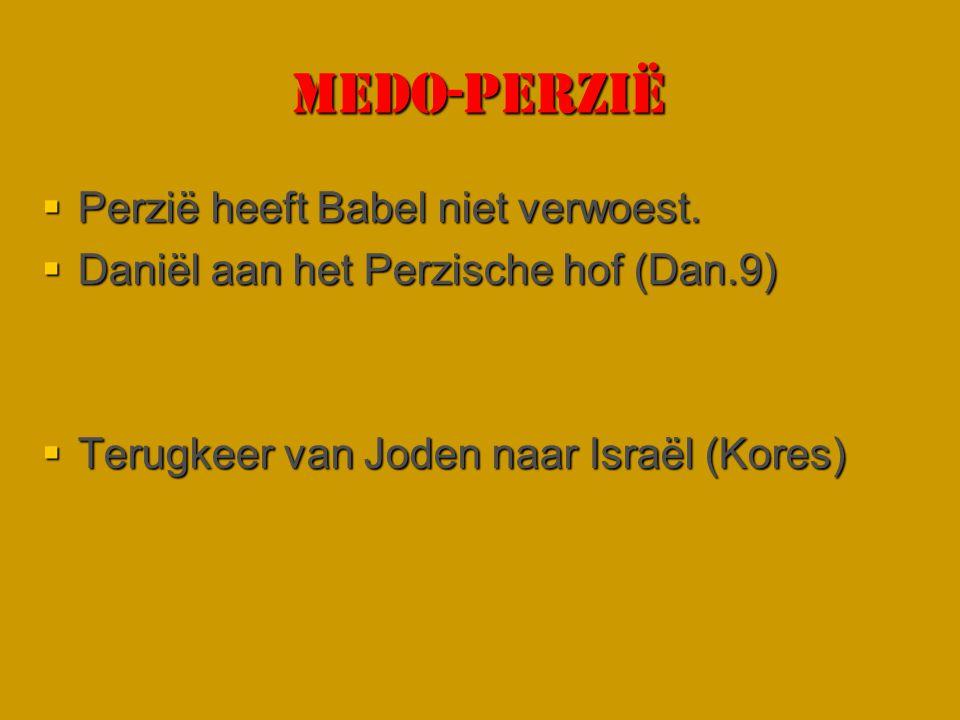 MEDO-PERZIË  Perzië heeft Babel niet verwoest.  Daniël aan het Perzische hof (Dan.9)  Terugkeer van Joden naar Israël (Kores)
