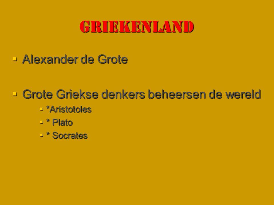 GRIEKENLAND  Alexander de Grote  Grote Griekse denkers beheersen de wereld  *Aristotoles  * Plato  * Socrates