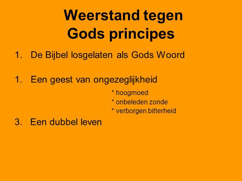 Weerstand tegen Gods principes 1.De Bijbel losgelaten als Gods Woord 1.Een geest van ongezeglijkheid * hoogmoed * onbeleden zonde * verborgen bitterheid 3.