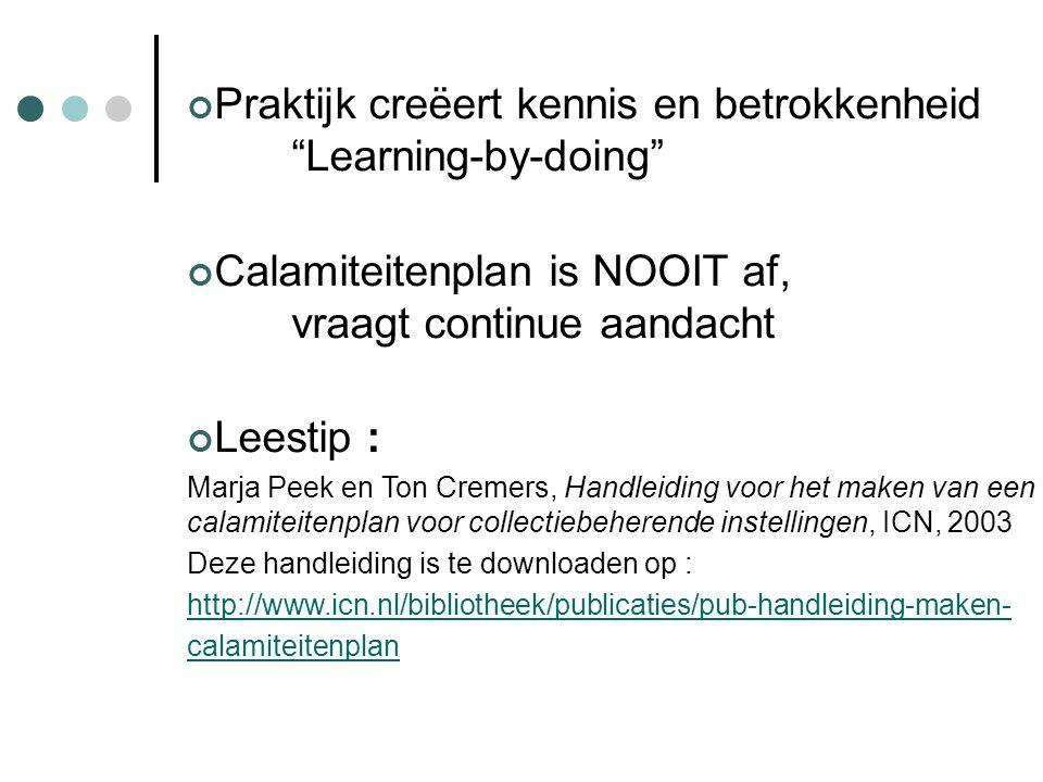 """Praktijk creëert kennis en betrokkenheid """"Learning-by-doing"""" Calamiteitenplan is NOOIT af, vraagt continue aandacht Leestip : Marja Peek en Ton Cremer"""