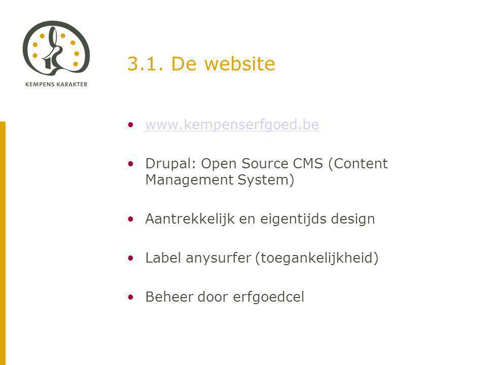 3.1. De website www.kempenserfgoed.be Drupal: Open Source CMS (Content Management System) Aantrekkelijk en eigentijds design Label anysurfer (toeganke