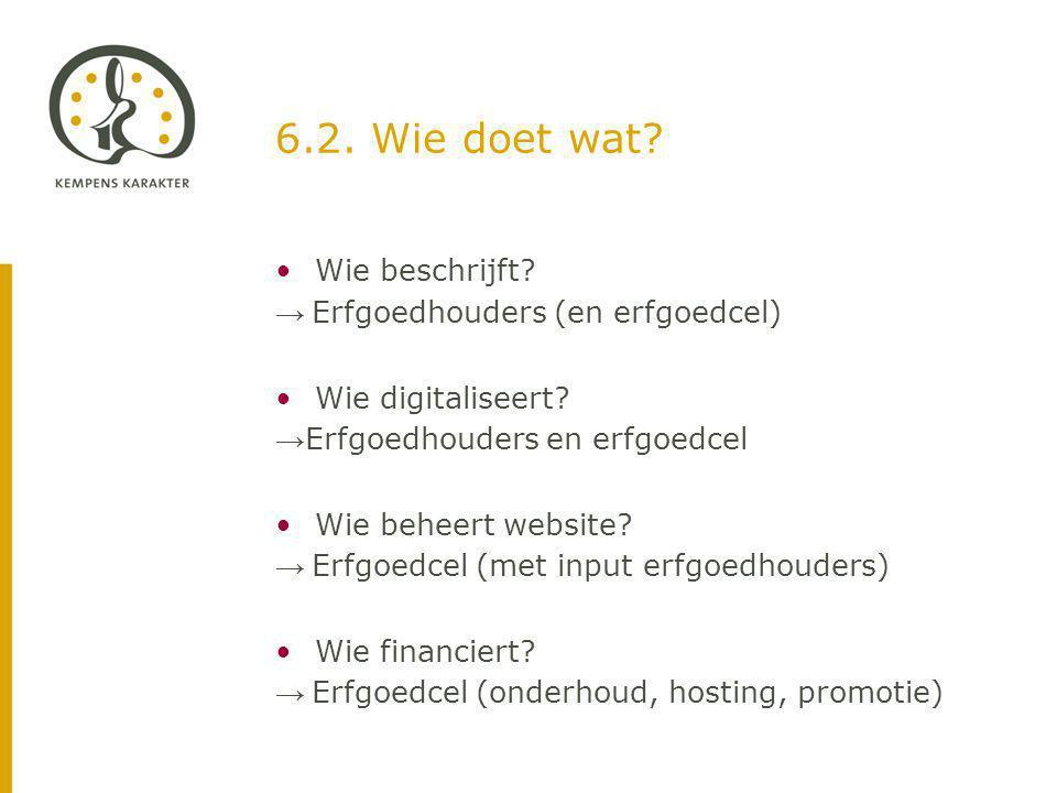 6.2. Wie doet wat. Wie beschrijft. → Erfgoedhouders (en erfgoedcel) Wie digitaliseert.