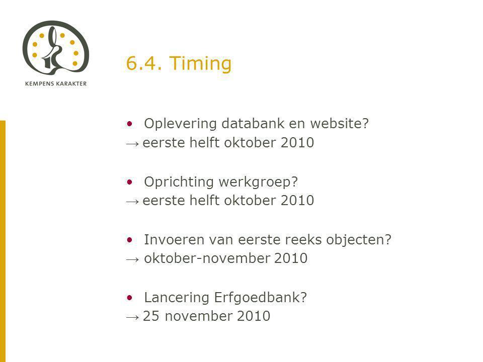 6.4. Timing Oplevering databank en website. → eerste helft oktober 2010 Oprichting werkgroep.