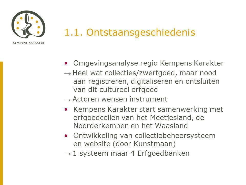 1.1. Ontstaansgeschiedenis Omgevingsanalyse regio Kempens Karakter → Heel wat collecties/zwerfgoed, maar nood aan registreren, digitaliseren en ontslu