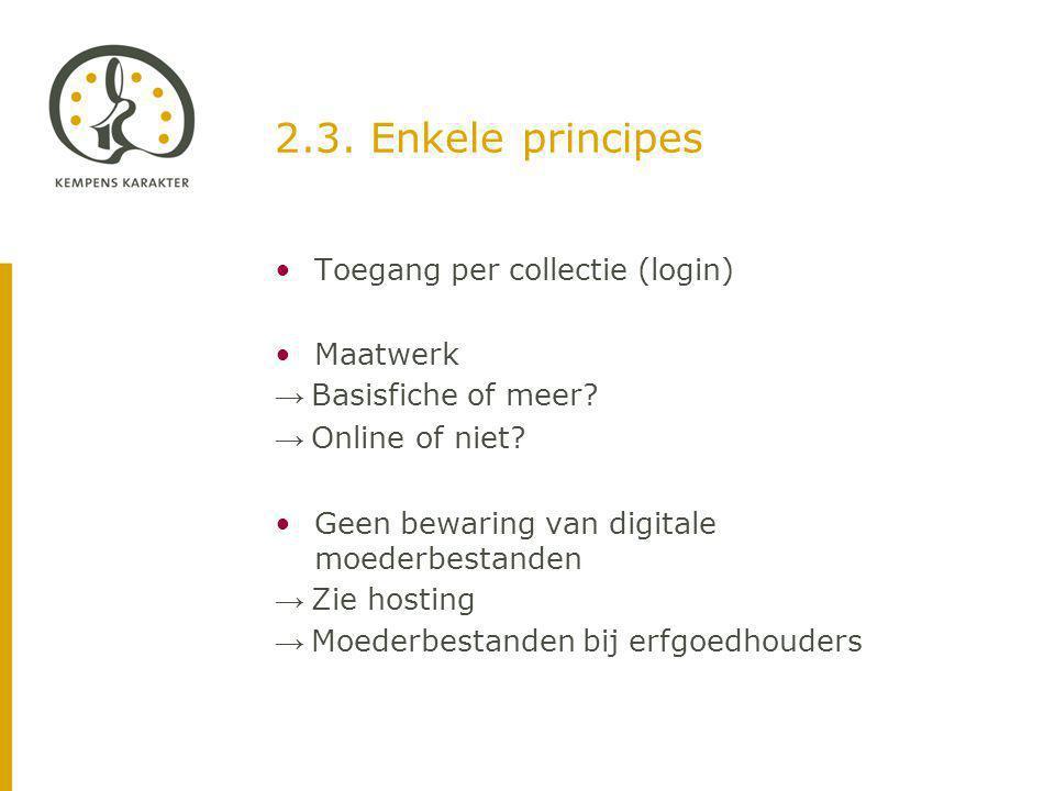 2.3. Enkele principes Toegang per collectie (login) Maatwerk → Basisfiche of meer.