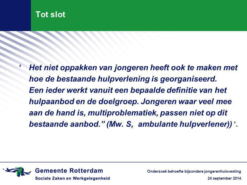 24 september 2014 Onderzoek behoefte bijzondere jongerenhuisvesting Tot slot 'Het niet oppakken van jongeren heeft ook te maken met hoe de bestaande hulpverlening is georganiseerd.