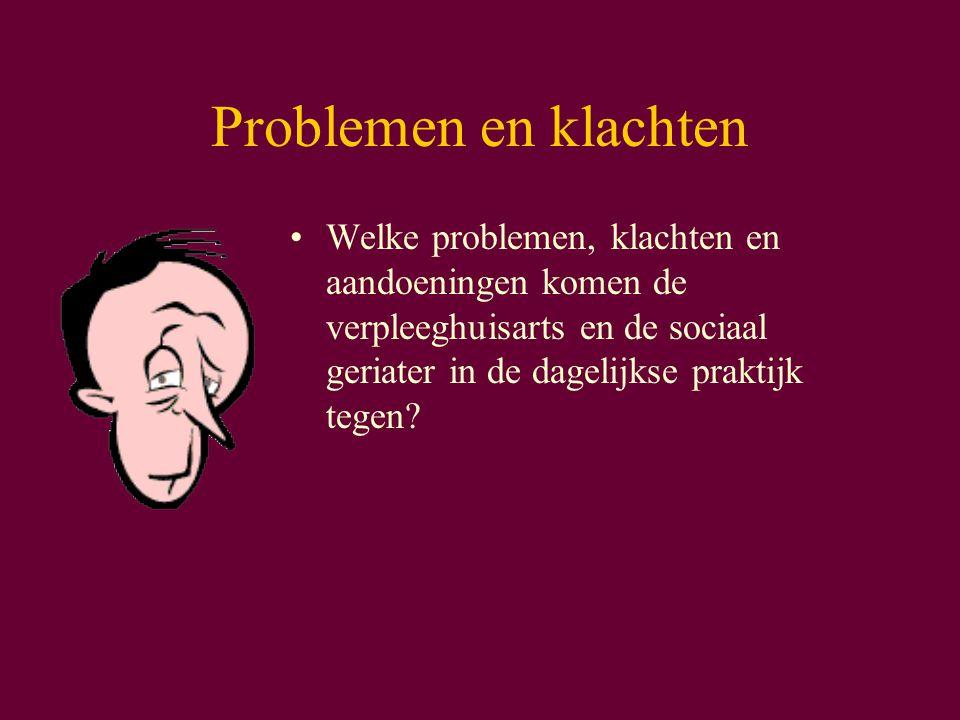 Problemen en klachten Welke problemen, klachten en aandoeningen komen de verpleeghuisarts en de sociaal geriater in de dagelijkse praktijk tegen
