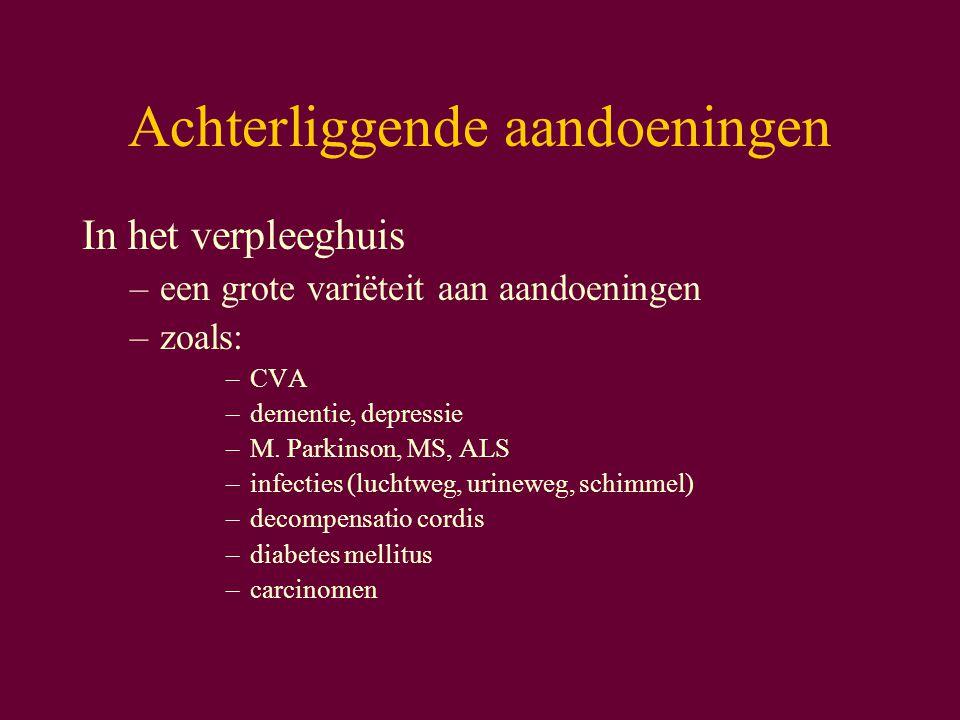 Achterliggende aandoeningen In het verpleeghuis –een grote variëteit aan aandoeningen –zoals: –CVA –dementie, depressie –M.