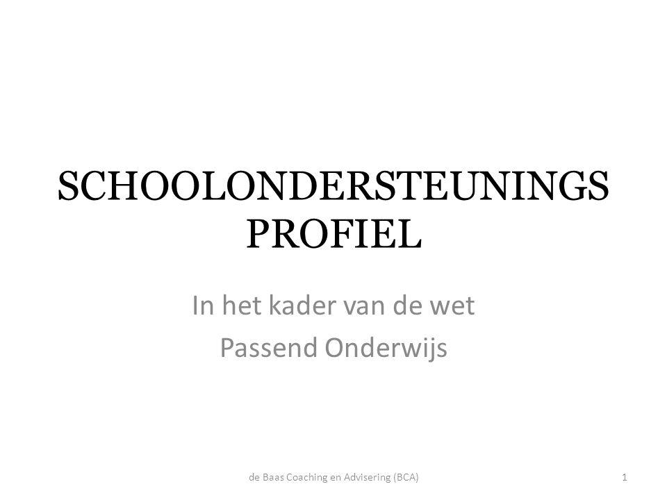 SCHOOLONDERSTEUNINGS PROFIEL In het kader van de wet Passend Onderwijs de Baas Coaching en Advisering (BCA)1