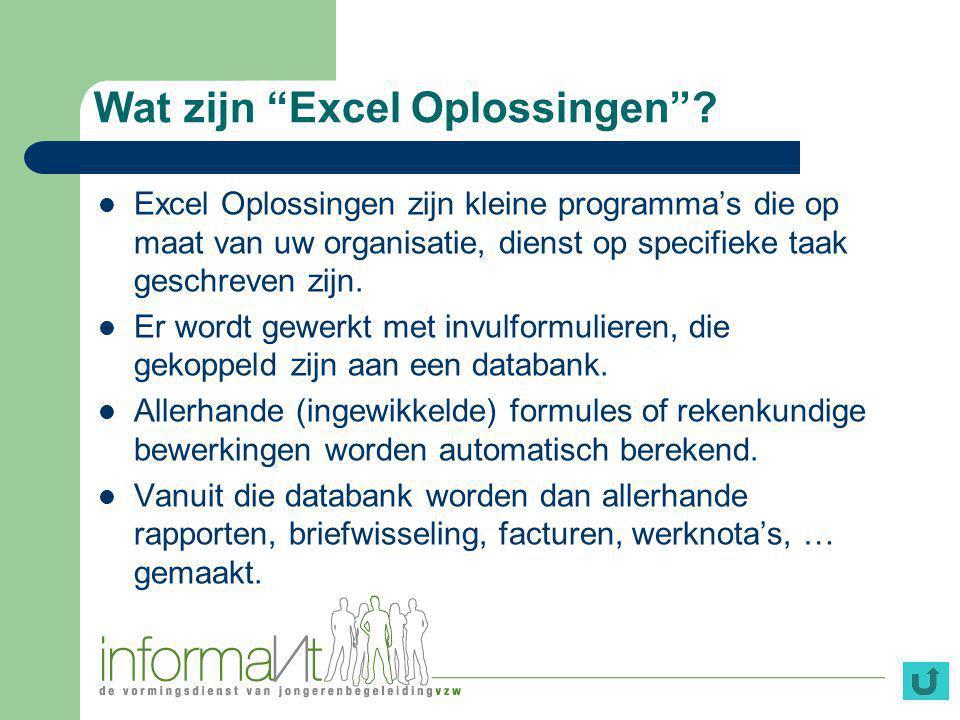 """Wat zijn """"Excel Oplossingen""""? Excel Oplossingen zijn kleine programma's die op maat van uw organisatie, dienst op specifieke taak geschreven zijn. Er"""