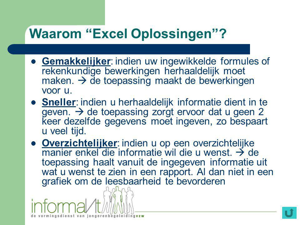 Extra voordelen Excel Oplossingen Op maat: aangezien uw administratie uniek is wordt alles op uw maat gemaakt.