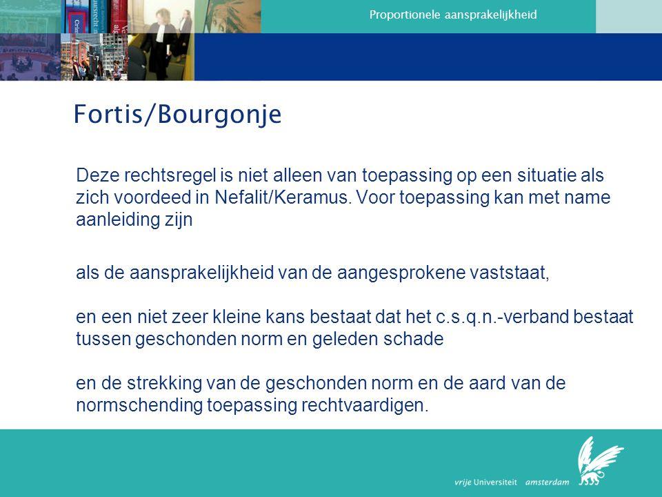 Proportionele aansprakelijkheid Fortis/Bourgonje Deze rechtsregel is niet alleen van toepassing op een situatie als zich voordeed in Nefalit/Keramus.
