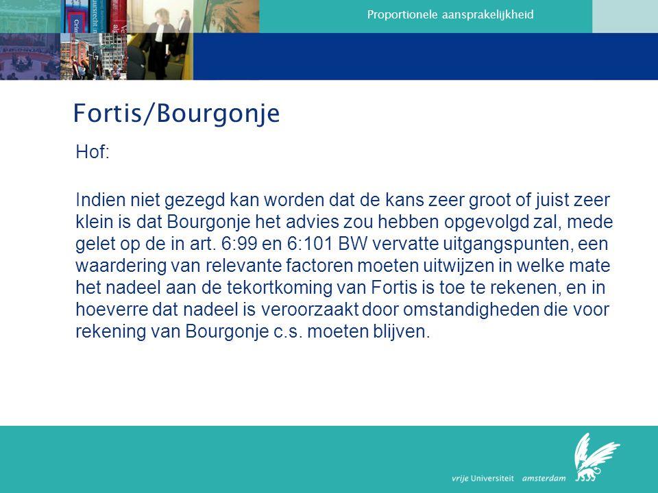 Proportionele aansprakelijkheid Fortis/Bourgonje Hof: Indien niet gezegd kan worden dat de kans zeer groot of juist zeer klein is dat Bourgonje het advies zou hebben opgevolgd zal, mede gelet op de in art.