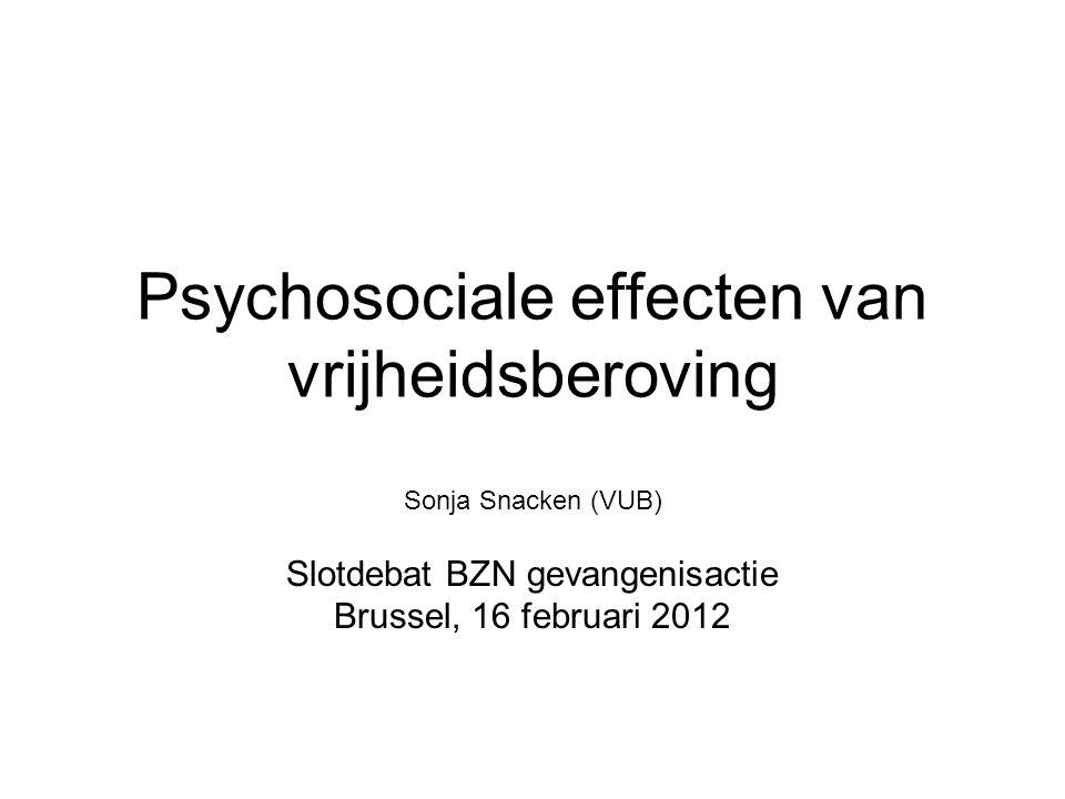 Psychosociale effecten van vrijheidsberoving Sonja Snacken (VUB) Slotdebat BZN gevangenisactie Brussel, 16 februari 2012