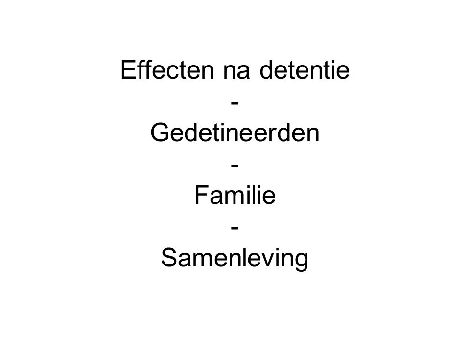Effecten na detentie - Gedetineerden - Familie - Samenleving