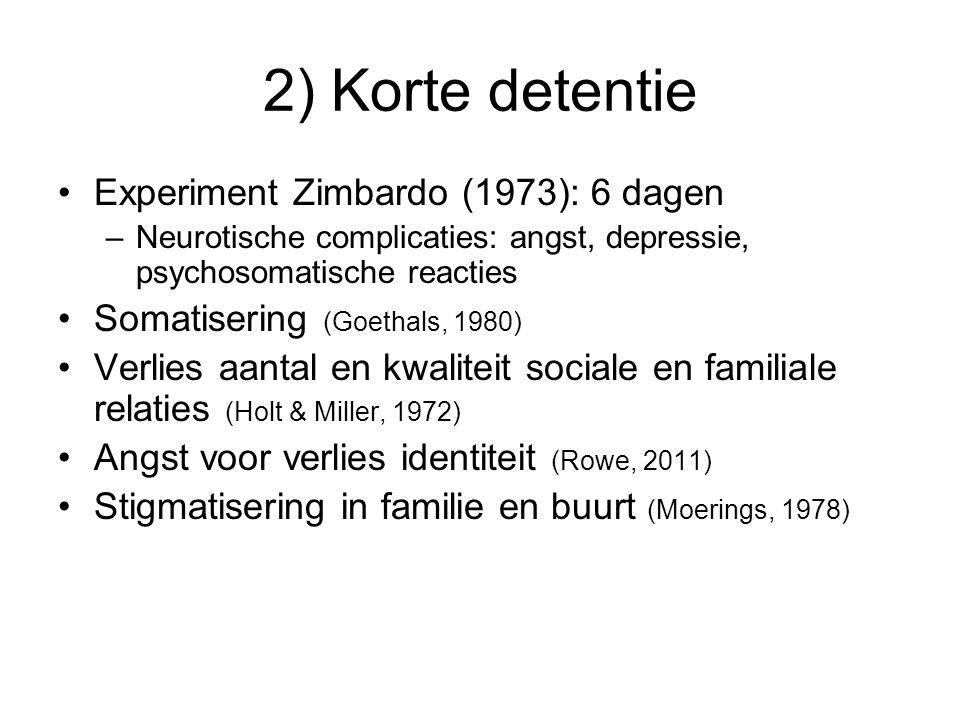 2) Korte detentie Experiment Zimbardo (1973): 6 dagen –Neurotische complicaties: angst, depressie, psychosomatische reacties Somatisering (Goethals, 1