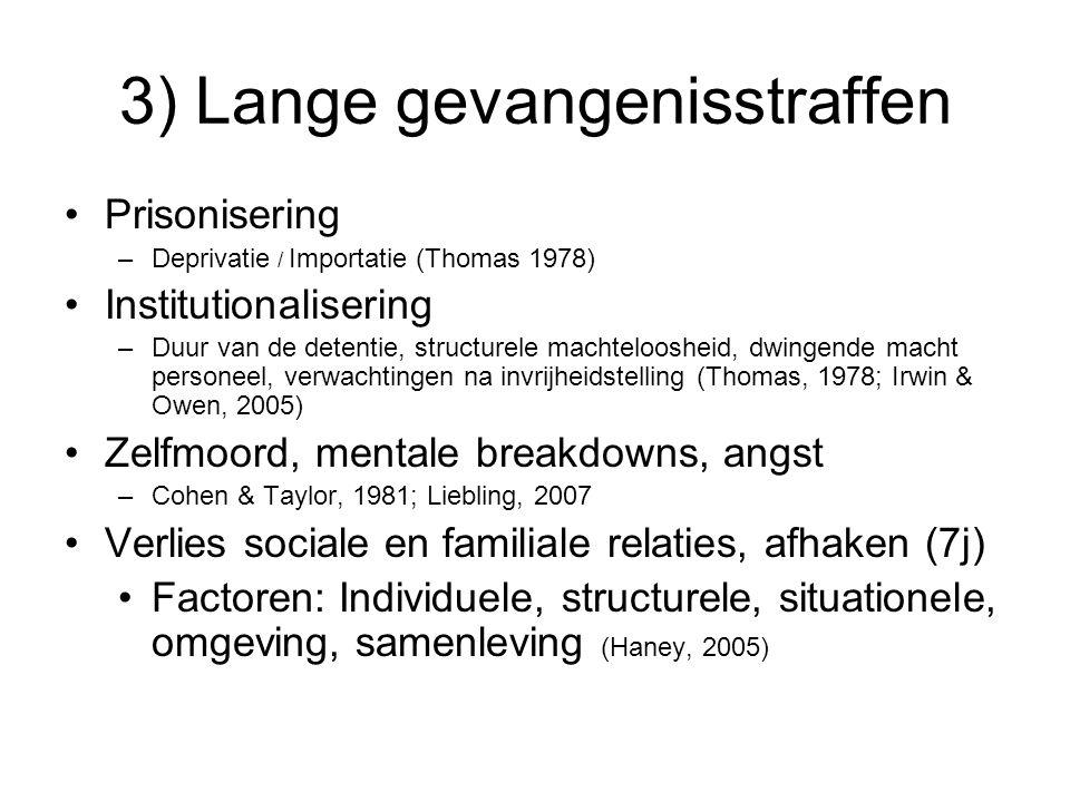 3) Lange gevangenisstraffen Prisonisering –Deprivatie / Importatie (Thomas 1978) Institutionalisering –Duur van de detentie, structurele machtelooshei