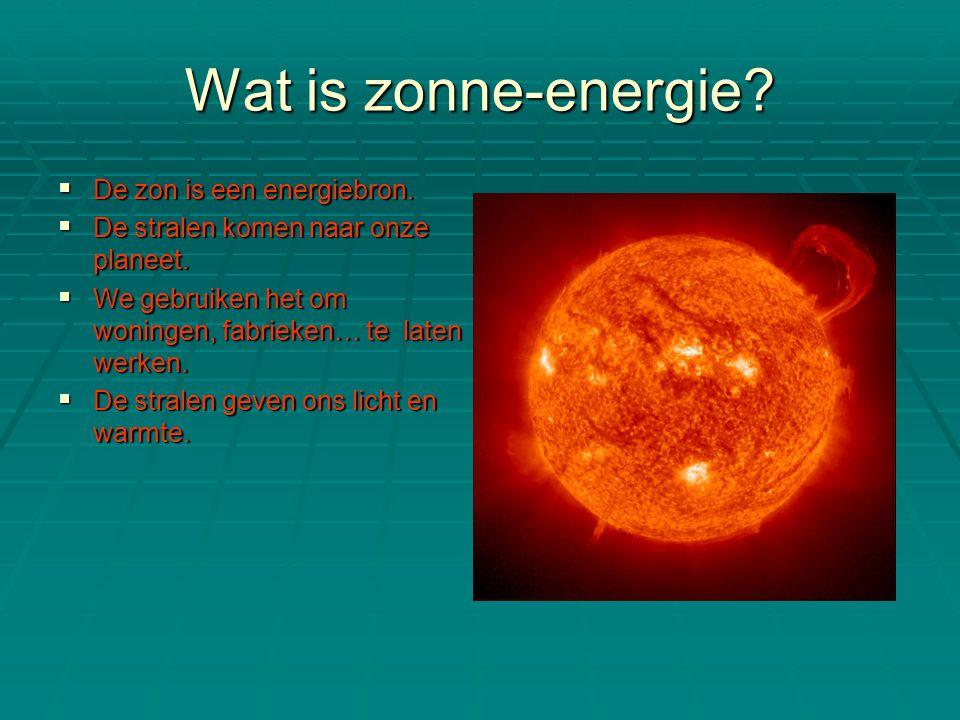 Wat is zonne-energie?  De zon is een energiebron.  De stralen komen naar onze planeet.  We gebruiken het om woningen, fabrieken… te laten werken. 