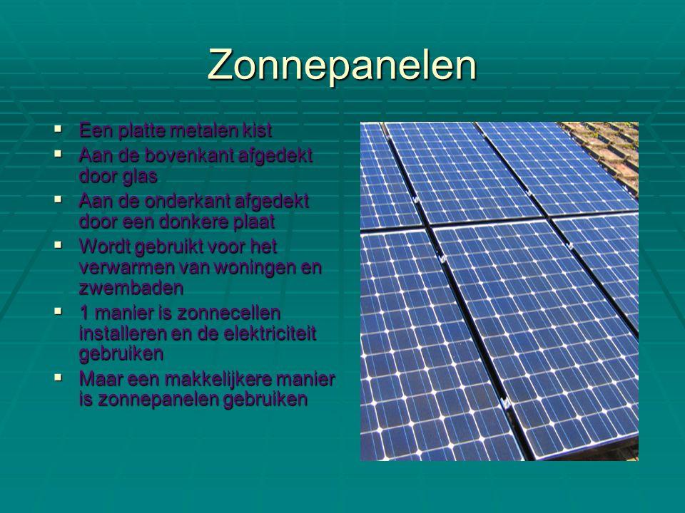 Zonnepanelen  Een platte metalen kist  Aan de bovenkant afgedekt door glas  Aan de onderkant afgedekt door een donkere plaat  Wordt gebruikt voor het verwarmen van woningen en zwembaden  1 manier is zonnecellen installeren en de elektriciteit gebruiken  Maar een makkelijkere manier is zonnepanelen gebruiken